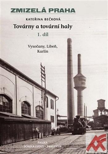 Zmizelá Praha - Továrny a tovární haly 1. díl