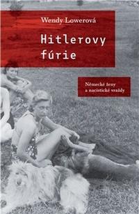 Hitlerovy fúrie. Německé ženy na nacistických vražedných polích