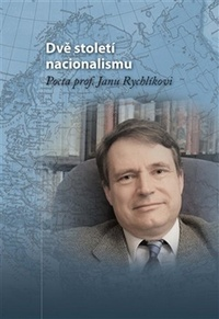 Dvě století nacionalismu. Pocta prof. Janu Rychlíkovi