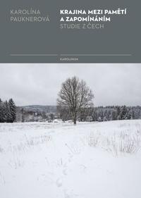 Krajina mezi pamětí a zapomínáním Studie z Čech