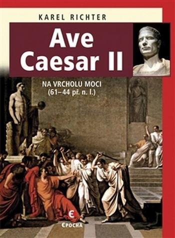 Ave Caesar II. Na vrcholu moci (61-44 př. n. l.)
