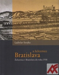 Bratislava a železnice. Železnice v Bratislave do roku 1918
