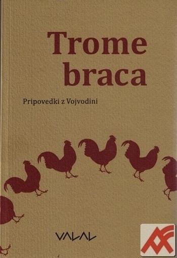 Trome braca. Pripovedki z Vojvodini