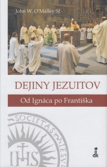 Dejiny jezuitov. Od Ignáca po Františka