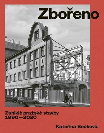 Zbořeno. Zaniklé pražské stavby 1990-2020