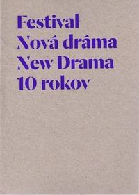 Festival Nová dráma / New Drama. 10 rokov