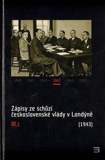 Zápisy ze schůzí československé vlády v Londýně III.1 (1943)