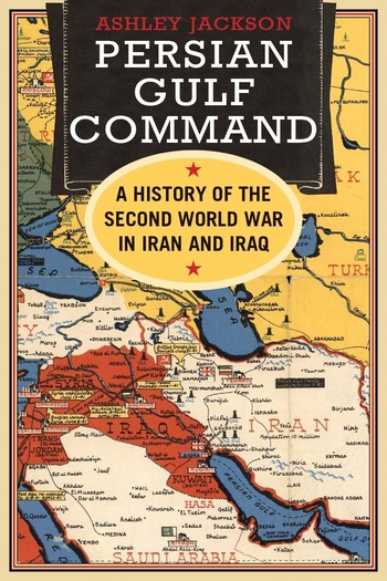 Persian Gulf Command. A History of the Second World War in Iran and Iraq