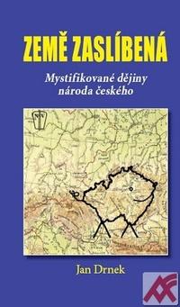 Země zaslíbená. Mystifikované dějiny národa českého