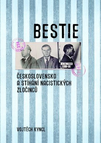 Bestie. Československo a stíhání nacistických zločinců