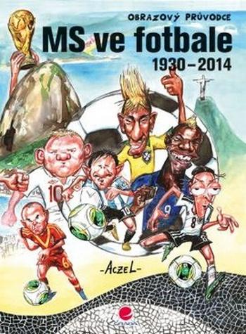 MS ve fotbale 1930-2014. Obrazový průvodce