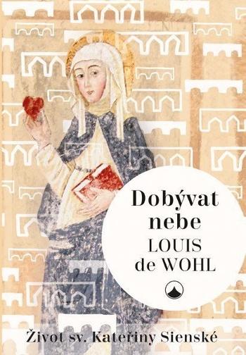 Dobývat nebe. Život sv. Kateřiny Sienské