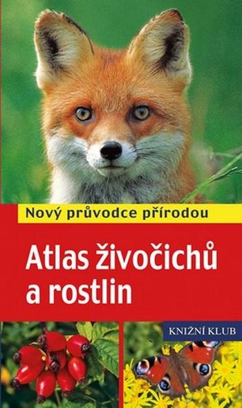 Atlas živočichů a rostlin. Nový průvodce přírodou