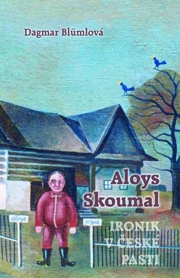 Aloys Skoumal - Ironik v české pasti