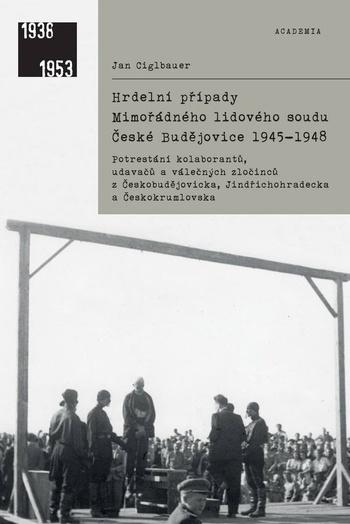 Hrdelní případy Mimořádného lidového soudu České Budějovice 1945-1948