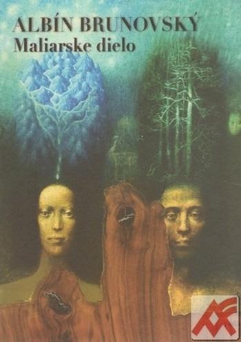 Albín Brunovský. Maliarske dielo / Painting Work