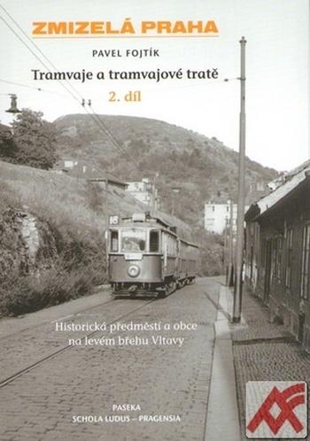Tramvaje a tramvajové tratě 2.díl. Historická předměstí a obce na levém břehu Vl