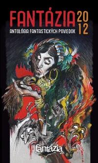 Fantázia 2012 - antológia fantastických poviedok