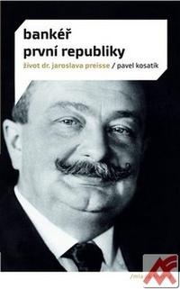 Bankéř první republiky. Život dr. Jaroslava Preisse