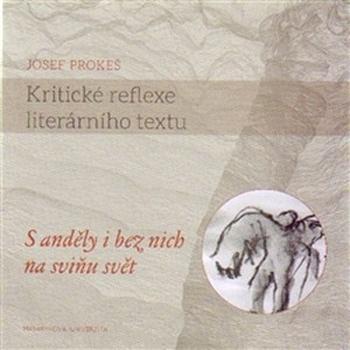 Kritické reflexe literárního textu. S anděly i bez nich na sviňu svět