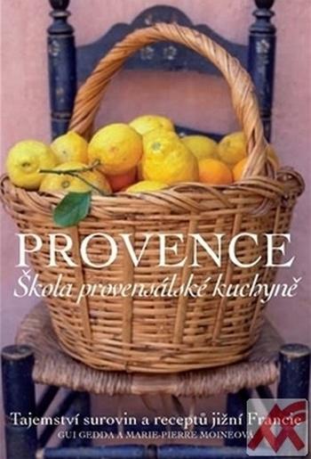 Provence. Škola provensálské kuchyně. Tajemství surovin a receptů jižní Francie