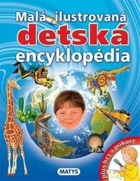 Malá ilustrovaná detská encyklopédia + hry a pokusy