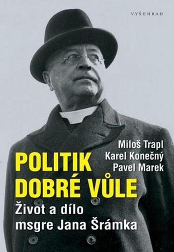 Politik dobré vůle. Život a dílo msgre Jana Šrámka