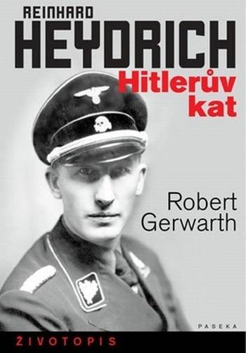 Reinhard Heydrich. Hitlerův kat