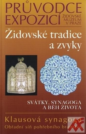 Židovské tradice a zvyky - Průvodce expozicí. Svátky, synagoga a běh života