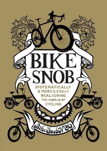 Bike Snob. Systematically and Mercilessly Realigning the World of Cycling