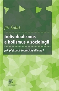 Individualismus a holismus v sociologii. Jak překonat teoretické dilema?