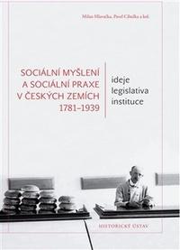 Sociální myšlení a sociální praxe v českých zemích 1781-1939. Ideje, legislativa