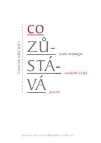 Co zůstává. Malá antologie soudobé české poezie