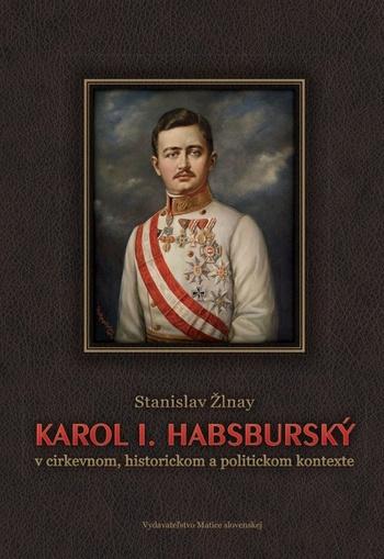 Karol 1. Habsburský v cirkevnom, historickom a politickom kontexte