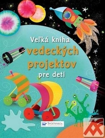 Veľká kniha vedeckých projektov pre deti
