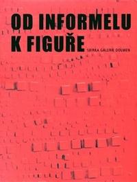 Od informelu k figuře. Sbírka galerie Dolmen