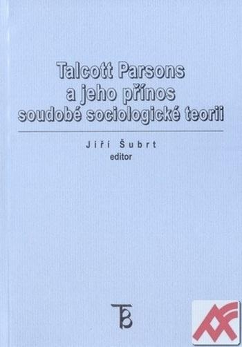 Talcott Parsons a jeho přínos soudobé sociologické teorii