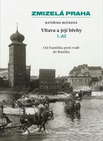 Zmizelá Praha - Vltava a její břehy 1.díl