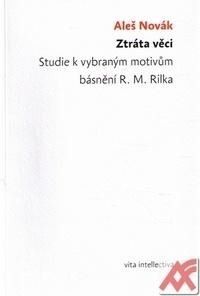 Ztráta věci. Studie k vybraným motivům básnění R. M. Rilka