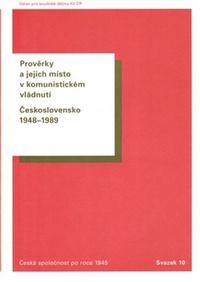 Prověrky a jejich místo v komunistickém vládnutí. Československo 1948-1989