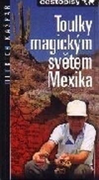 Toulky magickým světem Mexika