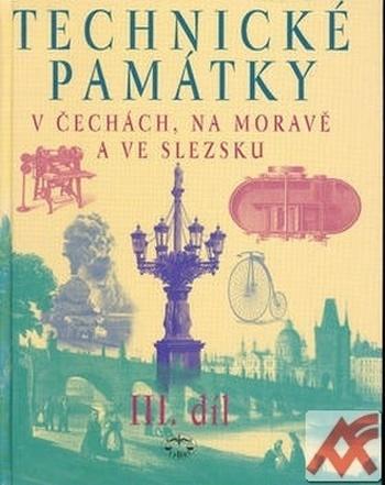 Technické památky v Čechách, na Moravě a ve Slezsku III.