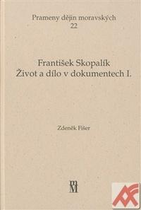 František Skopalík. Život a dílo v dokumentech I.