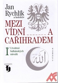 Mezi Vídní a Cařihradem.Utváření balkánských národů