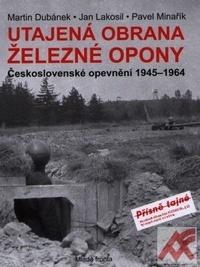 Utajená obrana železné opony. Československé opevnění 1945-1964