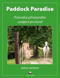 Paddock Paradise. Průvodce přirozeného ustájení pro koně