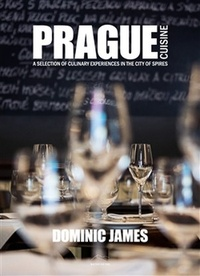 Prague Cuisine. A Selection of Culinary Experiences in the City of Spires