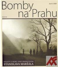 Bomby na Prahu. Nálety z roku 1945 objektivem Stanislava Maršála