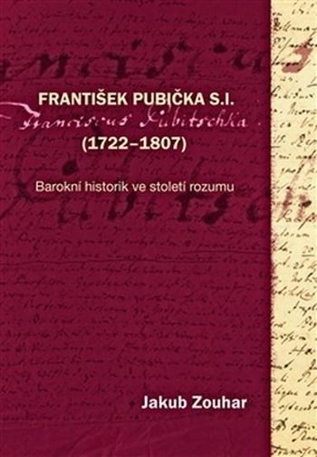 František Pubička S.I. (1722-1807). Barokní historik ve století rozumu
