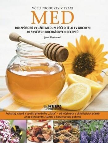 Med. 100 způsobů využití medu v péči o tělo i v kuchyni